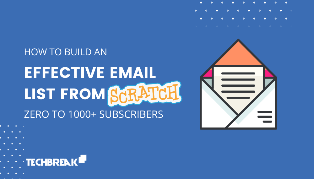 how-to-buid-an-effective-email-list-from-scratch-techbreak24