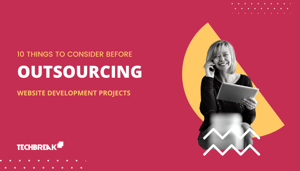 10-THINGS-TO-CONSIDER-OUTSOURCE-WEBSITE-DEVELOPMENT-OUTSOURCING-IT-PROJECTS-INDIA-TECHBREAK24.COM